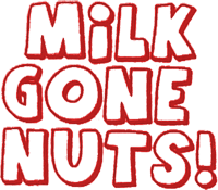 Milk Gone Nuts!
